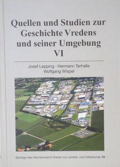 Quellen und Studien zur Geschichte Vredens und seiner Umgebung VI von Lepping,  Josef, Terhalle,  Hermann, Wispel,  Wolfgang