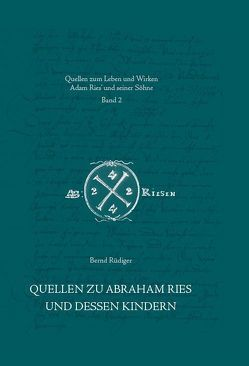 Quellen zu Abraham Ries und dessen Kindern von Gebhardt,  Rainer, Lorenz,  Wolgang, Rüdiger,  Bernd