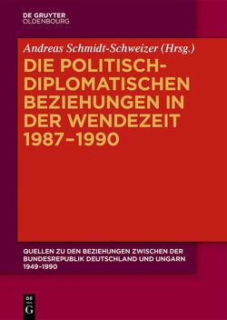 Quellen zu den Beziehungen zwischen der Bundesrepublik Deutschland und Ungarn 1949–1990 / Die politisch-diplomatischen Beziehungen in der Wendezeit 1987–1990 von Schmidt-Schweizer,  Andreas