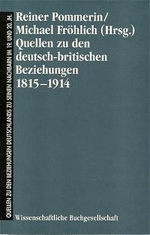 Quellen zu den deutsch-britischen Beziehungen 1815-1914 von Fröhlich,  Michael, Pommerin,  Reiner