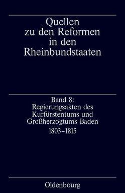 Quellen zu den Reformen in den Rheinbundstaaten / Regierungsakten des Kurfürstentums und Großherzogtums Baden von Schimke,  Maria