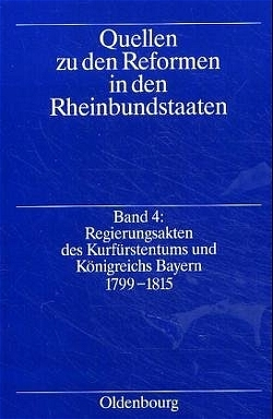 Quellen zu den Reformen in den Rheinbundstaaten / Regierungsakten des Kurfürstentums und Königreich Bayern 1799-1815 von Schimke,  Maria