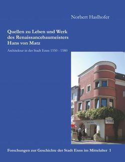 Quellen zu Leben und Werk des Renaissancebaumeisters Hans von Matz von Haslhofer,  Norbert