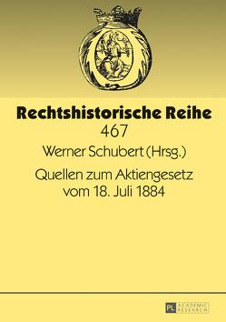 Quellen zum Aktiengesetz vom 18. Juli 1884 von Schubert,  Werner