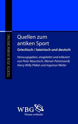 Quellen zum antiken Sport von Mauritsch,  Peter, Petermandl,  Werner, Pleket,  Harry Willy, Weiler,  Ingomar