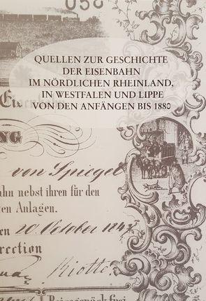 Quellen zur Geschichte der Eisenbahn im nördlichen Rheinland, in Westfalen und Lippe von den Anfängen bis 1880 von Brockfeld,  Susanne, Funk,  Michael, Vährmann,  Thomas