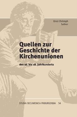 Quellen zur Geschichte der Kirchenunionen von Suttner,  Ernst Ch