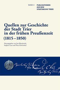 Quellen zur Geschichte der Stadt Trier in der frühen Preußenzeit (1815–1850) von Blazejewski,  Jort, Laux,  Stephan, Schweisthal,  Nina