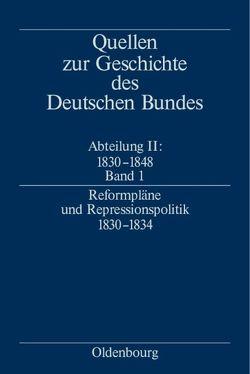 Quellen zur Geschichte des Deutschen Bundes. Quellen zur Geschichte… / Reformpläne und Repressionspolitik 1830-1834 von Zerback,  Ralf