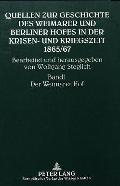 Quellen zur Geschichte des Weimarer und Berliner Hofes in der Krisen- und Kriegszeit 1865/67 von Steglich,  Wolfgang