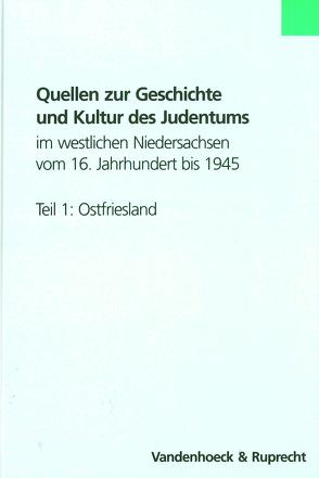Quellen zur Geschichte und Kultur des Judentums im westlichen Niedersachsen vom 16. Jahrhundert bis 1945. Teil 1: Ostfriesland von Eckhardt,  Albrecht