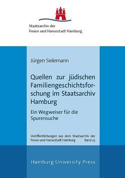 Quellen zur jüdischen Familiengeschichtsforschung im Staatsarchiv Hamburg von Sielemann,  Jürgen
