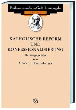 Quellen zur Katholischen Reform und Konfessionalisierung von Luttenberger,  Albrecht
