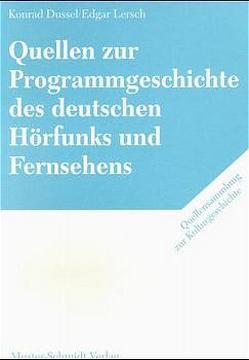 Quellen zur Programmgeschichte des deutschen Hörfunks und Fernsehens von Dussel,  Konrad, Kaufhold,  Karl H, Lersch,  Edgar