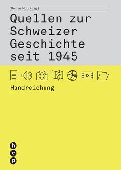 Quellen zur Schweizer Geschichte seit 1945 von Notz,  Thomas
