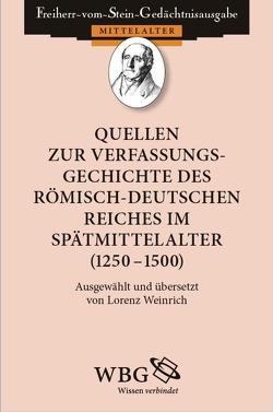 Quellen zur Verfassungsgeschichte des Römisch-Deutschen Reiches im Spätmittelalter (1250 – 1500) von Weinrich,  Lorenz
