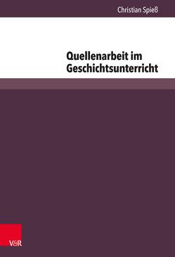 Quellenarbeit im Geschichtsunterricht von Geschichtsdidaktik,  Konferenz für, Spiess,  Christian