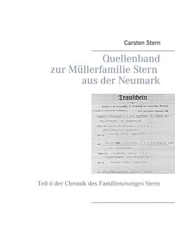 Quellenband zur Müllerfamilie Stern aus der Neumark von Stern,  Carsten