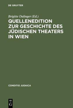 Quellenedition zur Geschichte des jüdischen Theaters in Wien von Dalinger,  Brigitte