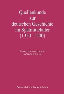 Quellenkunde zur deutschen Geschichte im Spätmittelalter (1350 – 1500) von Dotzauer,  Winfried