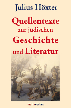 Quellentexte zur jüdischen Geschichte und Literatur von Höxter,  Julius, Tilly,  Michael,  Prof. Dr.