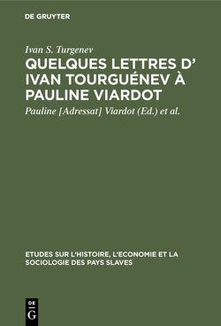 Quelques lettres d' Ivan Tourguénev à Pauline Viardot von Granjard,  Henri, Turgenev,  Ivan S., Viardot,  Pauline [Adressat]