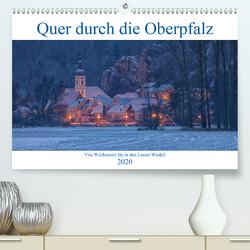Quer durch die Oberpfalz (Premium, hochwertiger DIN A2 Wandkalender 2020, Kunstdruck in Hochglanz) von Rinner,  Rudolf
