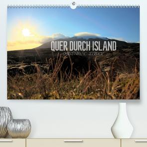 Quer durch Island (Premium, hochwertiger DIN A2 Wandkalender 2021, Kunstdruck in Hochglanz) von C. Struck,  Christian