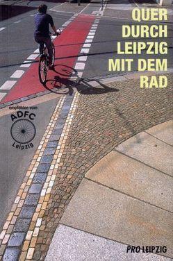 Quer durch Leipzig mit dem Rad von Böhnke,  Gunter, Gormsen,  Niels, Hartmann,  Helmut