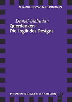 Querdenken – Die Logik des Designs von Blahudka,  Daniel