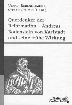 Querdenker der Reformation – Andreas Bodenstein von Karlstadt und seine Wirkung von Bubenheimer,  Ulrich, Oehmig,  Stefan