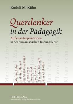 Querdenker in der Pädagogik von Kühn,  Rudolf M.