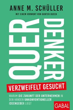 Querdenker verzweifelt gesucht von Dueck,  Gunter, Schüller,  Anne M