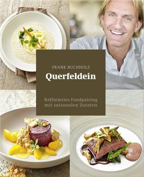 Querfeldein – Raffiniertes Foodpairing mit saisonalen Zutaten von Brettschneider,  Jan C., Buchholz,  Frank, Schwertner,  Justyna
