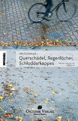 Querschädel, Regenlöcher, Schlodderkappes von Elsbroek,  Ulrich