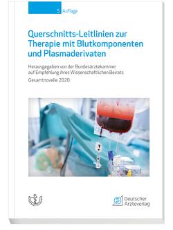 Querschnitts-Leitlinien zur Therapie mit Blutkomponenten und Plasmaderivaten von Bundesärztekammer auf Empfehlung ihres Wissenschaftlichen Beirats