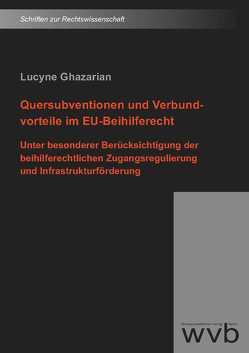 Quersubventionen und Verbundvorteile im EU-Beihilferecht von Ghazarian,  Lucyne