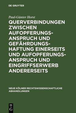 Querverbindungen zwischen Aufopferungsanspruch und Gefährdungshaftung einerseits und Aufopferungsanspruch und Eingriffserwerb andererseits von Horst,  Paul-Günter