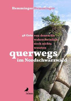 querwegs im Nordschwarzwald von Hemminger,  Andreas, Hemminger,  Hansjörg