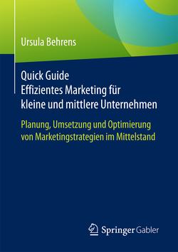 Quick Guide Effizientes Marketing für kleine und mittlere Unternehmen von Behrens,  Ursula