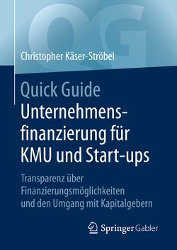 Quick Guide Unternehmensfinanzierung für KMU und Start-ups von Käser-Ströbel,  Christopher
