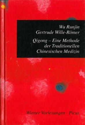 Quigong – Einführung in eine Methode der Traditionellen Chinesischen Medizin von Runjin,  Wu, Werner,  Roland, Wille-Römer,  Gertrude