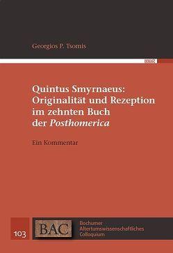 """Quintus Smyrnaeus: Originalität und Rezeption im zehnten Buch der """"Posthomerica"""" von Tsomis,  Georgios P."""