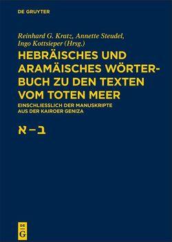 Hebräisches und aramäisches Wörterbuch zu den Texten vom Toten Meer / Aleph – Beth von Kottsieper,  Ingo, Kratz,  Reinhard G., Steudel,  Annette