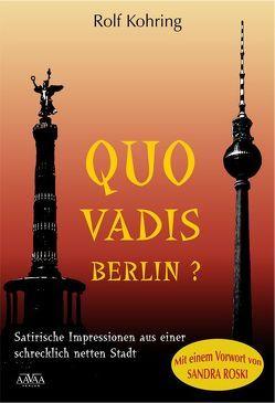 Quo vadis, Berlin? von Kohring,  Rolf, Roski,  Sandra