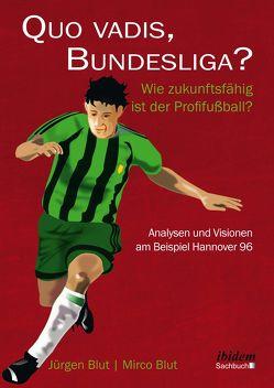 Quo vadis, Bundesliga? von Blut,  Jürgen, Blut,  Mirco