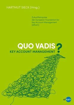 Quo vadis Key Account Management? von Biesel,  Hartmut H., Eckert,  Heiko van, Goldmann,  Andreas, Kleina,  Thomas, Niersbach,  Barbara, Reintgen,  Stefan, Ruf,  Markus, Scherm,  Michael, Schneider,  Dirk, Sieck,  Hartmut