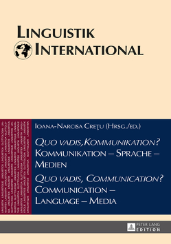 «Quo vadis, Kommunikation?» Kommunikation – Sprache – Medien / «Quo vadis, Communication?» Communication – Language – Media von Cretu,  Ioana-Narcisa