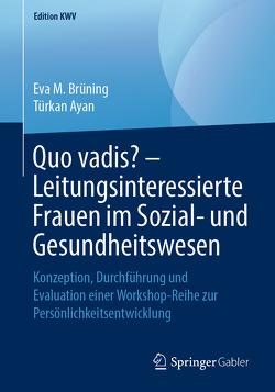 Quo vadis? – Leitungsinteressierte Frauen im Sozial- und Gesundheitswesen von Ayan,  Türkan, Brüning,  Eva M.