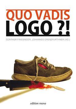 Quo Vadis, Logo?! von Baitello,  Norval, Baldauf,  Anette, Friesinger,  Günther, Grenzfurthner,  Johannes, Kana,  Robert, Mairitsch,  Karin